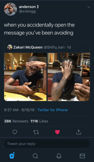 Son of a bi*ch (via /r/BlackPeopleTwitter): anderson  @xvkingg  when you accidentally open the  message you've been avoiding  Zakari McQueen @Shifty_kari 1d  9:37 AM 8/16/19 Twitter for iPhone  38K Retweets 111K Likes  Tweet your reply Son of a bi*ch (via /r/BlackPeopleTwitter)