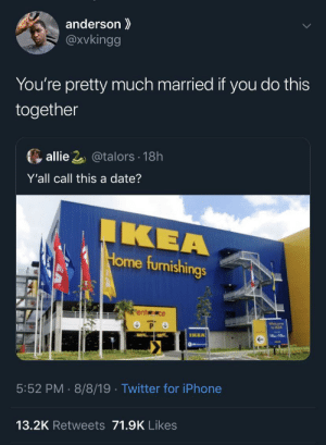 God When?!: anderson  @Xvkingg  You're pretty much married if you do this  together  allie 2@talors 18h  Y'all call this a date?  IKEA  Home furnishings  ent ce  P O  Welcome  to IKEA  IKEA  10-10  5:52 PM 8/8/19 . Twitter for iPhone  13.2K Retweets 71.9K Likes God When?!