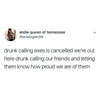 Drunk, Friends, and Queen: andie queen of tennessee  @analogandie  drunk calling exes is cancelled we're out  here drunk calling our friends and letting  them know how proud we are of them tag a friend you're proud of ✨
