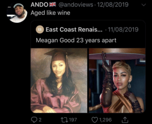 As always black don't crack: ANDO @andoviews 12/08/2019  Aged like wine  EXR East Coast Renais... 11/08/2019  Meagan Good 23 years apart  L197  2  1,296 As always black don't crack