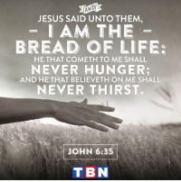 Memes, 🤖, and Bread: ANDR  JESUS SAID UNTO THEM  AM THE  BREAD OF LIFE  HE THAT COMETH TO ME SHALL  NEVER HUNGER:  AND HE THAT BELIEVETH ON ME SHALL  NEVER THIRST.  JOHN 6:35  TBN HE will supply all your needs.