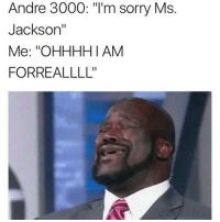 "Andre 3000, Memes, and Ms. Jackson: Andre 3000: ""I'm sorry Ms  Jackson""  Me: ""OHHHHI AM  FORREALLLL'' 🎶🎶🎶 shepost♻♻ via @pmwhiphop"