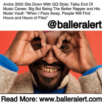 "Being Alone, Andre 3000, and Memes: Andre 3000 Sits Down With GQ Style; Talks End Of  Music Career, Big Boi Being The Better Rapper and His  Music Vault: ""When I Pass Away, People Will Find  Hours and Hours of Files""  @balleralert  も/  Read More: www.balleralert.conm Andre3000 Sits Down With GQ Style; Talks End Of Music Career, BigBoi Being The Better Rapper and His Music Vault: ""When I Pass Away, People Will Find Hours and Hours of Files"" - blogged by @MsJennyb ⠀⠀⠀⠀⠀⠀⠀ ⠀⠀⠀⠀⠀⠀⠀ After more than a decade since the release of the smash hit, ""Hey Ya,"" and about a year since a feature, Andre 3000 sat down with GQ Style to provide an update on his latest undertakings, his musical vault and the other half of the duo, OutKast. ⠀⠀⠀⠀⠀⠀⠀ ⠀⠀⠀⠀⠀⠀⠀ The rapper spoke with the magazine's Editor-in-Chief, Will Welch for a Q&A, where he also dished on his ideas for an Anita Baker merchandise line, regrets and his relationship with his parents before they passed. ⠀⠀⠀⠀⠀⠀⠀ ⠀⠀⠀⠀⠀⠀⠀ Andre discussed the thought of putting out more music, but ultimately revealed that he feels like he accomplished what he wanted to. The only regret he would have would be never putting out his own project. But, if he were to pass away, ""people will find hours and hours of files"" of music. ⠀⠀⠀⠀⠀⠀⠀ ⠀⠀⠀⠀⠀⠀⠀ ""It's hard drives of me just in the house alone playing horrible guitar. Me playing the piano. Me playing a little sax. I was trying to find out: What can I be excited about? Because I never was, to me, a great producer or a great writer or a great rapper. I always felt that I was less than everybody else, so I fought harder,"" he said, as he explained his diagnosis of a ""social thing,"" which resulted in his moving to New York to face his issues. ⠀⠀⠀⠀⠀⠀⠀ ⠀⠀⠀⠀⠀⠀⠀ The rapper revealed that he was always uneasy or nervous in the spotlight, which lead to his long hiatus – taking years to re-adjust outside of the limelight. But, much of it had to do with his early success, signing a record deal at the age of 18. However, he said his partner, Big Boi, has......to read the rest log on to BallerAlert.com (clickable link on profile)"