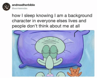 Dank, Sleep, and 🤖: andreadherbible  @xwinterendsx  how I sleep knowing I am a background  character in everyone elses lives and  people don't think about me at all