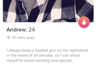 "Memes, Gun, and Can: Andrew, 24  27 miles away  I always keep a loaded gun on my nightstand  in the event of an intruder, so I can shoot  myself to avoid meeting new people <p>Attaboy, Andrew! via /r/memes <a href=""https://ift.tt/2H5u0Ee"">https://ift.tt/2H5u0Ee</a></p>"