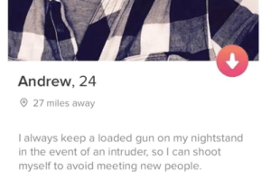 Dank, Memes, and Target: Andrew, 24  27 miles away  I always keep a loaded gun on my nightstand  in the event of an intruder, soI can shoot  myself to avoid meeting new people. Attaboy, Andrew! by AlphaLoner FOLLOW HERE 4 MORE MEMES.