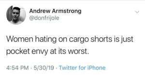 Truth hurts: Andrew Armstrong  @donfrijole  Women hating on cargo shorts is just  pocket envy at its worst.  4:54 PM-5/30/19 Twitter for iPhone Truth hurts