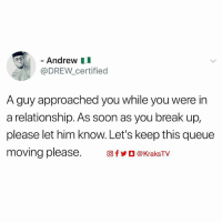 Tag your crush 😂 Let them know you're waiting in line 😈: - Andrew I  @DREW_certified  A guy approached you while you were in  a relationship. As soon as you break up,  please let him know. Let's keep this queue  moving please. 回fyO @KraksTV Tag your crush 😂 Let them know you're waiting in line 😈