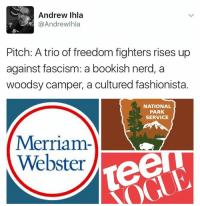Memes, 🤖, and National Parks: Andrew Ihla  @Andrew Ihla  Pitch: A trio of freedom fighters rises up  against fascism: a bookish nerd, a  woodsy camper, a cultured fashionista.  NATIONAL  PARK,  SERVICE  Merriam-  Webster  Tee