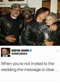 😂😂😂: Andrew Lincoln  @ANDYLINCOLN  When you're not invited to the  wedding the message is clear. 😂😂😂