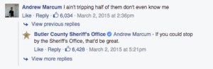 advice-animal:  8 criminals who bragged on social media and got caught.: Andrew Marcum Iaain' t pping Flif o hem cdon'tv  Like Reply 6,034 March 2, 2015 at 2:36pm  View previous replies  Butler County Sheriff's Office Andrew Marcum - If you could stop  by the Sheriff's Office, that'd be great.  се  Like Reply 6,428 March 2, 2015 at 5:21pm  View more replies advice-animal:  8 criminals who bragged on social media and got caught.