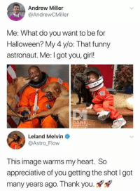 """Dank, Funny, and Halloween: Andrew Miller  @AndrewCMiller  Me: What do you want to be for  Halloween? My 4 y/o: That funny  astronaut. Me: I got you, girl!  DANK  LoG  Leland Melvin  @Astro Flow  This image warms my heart. So  appreciative of you getting the shot I got  many years ago. Thank you. <p>I love this via /r/wholesomememes <a href=""""http://ift.tt/2xIFTMx"""">http://ift.tt/2xIFTMx</a></p>"""