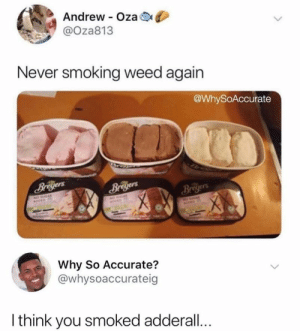 Smoking, Weed, and Imgur: Andrew Oza  @Oza813  Never smoking weed again  @WhySoAccurate  Briyers  Why So Accurate?  @whysoaccurateig  I think you smoked adderall... Nothing. - Imgur