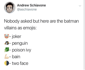 riddle me this: Andrew Schiavone  @aschiavone  Nobody asked but here are the batman  villains as emojis:  joker  - penguin  poison Ivy  bain  two face riddle me this