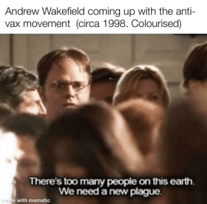 * In collaboration with the grim reaper*: Andrew Wakefield coming up with the anti-  vax movement (circa 1998. Colourised)  There's too many people on this earth.  We need a new plague.  Imade with mematic * In collaboration with the grim reaper*