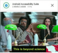 Android, Science, and Irl: Android Accessibility Suite  2 96MB/266MB 1 1 1 %  This is beyond science