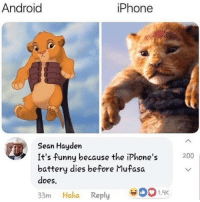Android, Bailey Jay, and Funny: Android  iPhone  Sean Hauden  It's funny because the iPhone's  battery dies before Mufasa  does  200  33m Haha Reply001.9K Damn