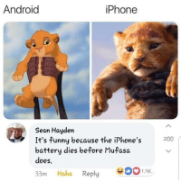 Rekt: Android  iPhone  Sean Hayden  It's funny because the iPhone's  battery dies before Mufasa  does,  200  33m Haha Reply 001.9K Rekt