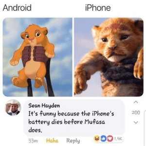Android, Bailey Jay, and Funny: Android  iPhone  Sean Hayden  It's funny because the iPhone's  battery dies before Mufasa  does,  200  33m Haha Reply 001.9K Lol, but no offense guys, i own an android too. Its just funny via /r/memes https://ift.tt/2FMiJxk