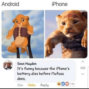 Android, Funny, and Iphone: Android  iPhone  Sean Hayden  It's funny because the iPhone's  battery dies before Mufasa  does.  200  D1.9K  Haha Reply  33m Nobody iPhones