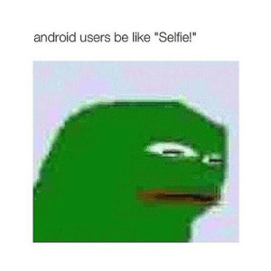 """Android, Be Like, and Selfie: android users be like """"Selfie!"""""""