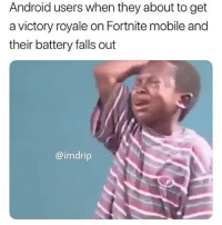 so much ppl (girls) got butthurt from the last post 💀💀 had to delete It: Android users when they about to get  a victory royale on Fortnite mobile and  their battery falls out  @imdrip so much ppl (girls) got butthurt from the last post 💀💀 had to delete It