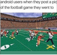 Android, Football, and Game: android users when they post a pic  of the football game they went to Y'all wildin😩😂