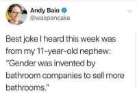 "Future, Best, and Old: Andy Baio  @waxpancake  Best joke l heard this week was  from my 11-year-old nephew:  ""Gender was invented by  bathroom companies to sell more  bathrooms."" Future flat earther"