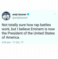 America, Eminem, and Funny: andy lassner  @andylassner  Not totally sure how rap battles  work, but I believe Eminem is now  the President of the United States  of America.  4:34 pm 11 Oct. 17 Y'all too funny for this one! 🇺🇸🎤😂 @Eminem WSHH
