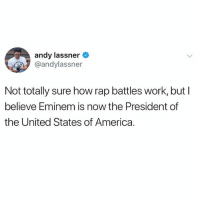 America, Eminem, and Funny: andy lassner  @andylassner  Not totally sure how rap battles work, butl  believe Eminem is now the President of  the United States of America. That might be true. Love u @memes 🤙🏻
