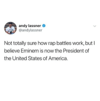 America, Eminem, and Memes: andy lassner  @andylassner  Not totally sure how rap battles work, butI  believe Eminem is now the President of  the United States of America. @whitepeoplehumor always makes me laugh