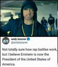 America, Eminem, and Rap: andy lassner  @andylassner  Not totally sure how rap battles work  but I believe Eminem is now the  President of the United States of  America.