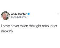Taken, Never, and Andy Richter: Andy Richter  @AndyRichter  I have never taken the right amount of  napkins
