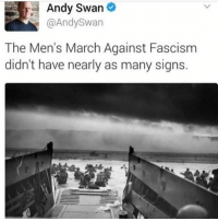 Oh damn Andy, way to drop that truth bomb on them.: Andy Swan  @AndySwan  The Men's March Against Fascism  didn't have nearly as many signs. Oh damn Andy, way to drop that truth bomb on them.