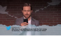 Ryan Gosling: @andypstevo  Why does Ryan Gosling always look like he's trying  to squeeze a fart out without it making any noise?