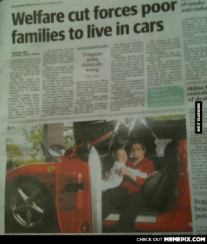 So poor they couldn't even afford a car with 4 seatsomg-humor.tumblr.com: aNe  Welfare cut forces poor  families to live in cars  of smoke  and embe  Thingsare  ing  drastically  wrong  Milne B  contais  of dear  TEL  HOW ARE  YOU COPNG  Bogg  beac  polie  CНЕCK OUT MЕМЕРІХ.COM  MEMEPIX.COM  5811LU So poor they couldn't even afford a car with 4 seatsomg-humor.tumblr.com