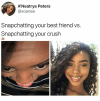 Nah this is disturbing. I refuse to believe its the same girl 😂 • Follow @savagememesss for more posts daily: A'Neatrya Peters  @xoanea  Snapchatting your best friend vs.  Snapchatting your crush Nah this is disturbing. I refuse to believe its the same girl 😂 • Follow @savagememesss for more posts daily
