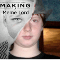 A new television documentary, featuring the inner makings of Le Dark Memer will be released soon. Behold, the promotional poster.  ~Fedora Lord.: ANETFLIX DOCUMENTARY SERIES  M A KING  Meme Lord A new television documentary, featuring the inner makings of Le Dark Memer will be released soon. Behold, the promotional poster.  ~Fedora Lord.