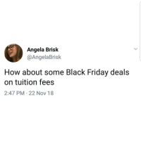 Black Friday, Friday, and Latinos: Angela Brisk  @AngelaBrisk  How about some Black Friday deals  on tuition fees  2:47 PM 22 Nov 18 Yess 🙏🙏🙏😂😂 🔥 Follow Us 👉 @latinoswithattitude 🔥 latinosbelike latinasbelike latinoproblems mexicansbelike mexican mexicanproblems hispanicsbelike hispanic hispanicproblems latina latinas latino latinos hispanicsbelike