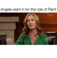 imagine: Angela went in for the role of Pam!  Larry King  NOW  ora  www.ora.t imagine