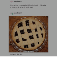 Saw, Smile, and Today: angelwarm  i hope that one day i will finally be ok....'ll make  a cherry pie when it is all over  e angelwarm  today is the day saw this made me smile via /r/wholesomememes https://ift.tt/2LVqnHr