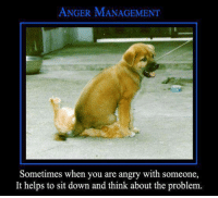 Angry: ANGER MANAGEMENT  Sometimes when you are angry with someone,  It helps to sit down and think about the problem