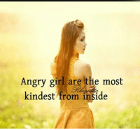 Memes, Girl, and Angry: Angry girl are the most  kindest from inside