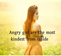 Memes, Girl, and Angry: Angry girl are the most  kindest from inside  kindest from insde