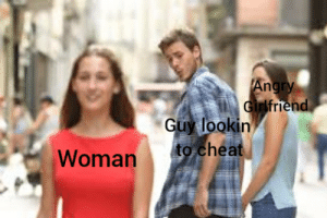 Is this how antimeme works?: Angry  Girlfriend  Guy lookin  to cheat  Woman Is this how antimeme works?