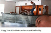 Dank, Hotel, and Angry: Angry Man With No Arms Destroys Hotel Lobby