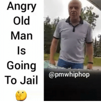 Jail, Memes, and Old Man: Angry  Old  Man  ls  Going  To Jail  @pmwhiphop There's more to this story 😳 FULL VIDEO AND STORY AT PMWHIPHOP.COM LINK IN BIO