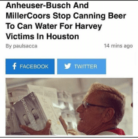 America, Beer, and Facebook: Anheuser-Busch And  MillerCoors Stop Canning Beer  To Can Water For Harvey  Victims In Houston  By paulsacca  14 mins ago  f FACEBOOK TWITTER This is America. United we stand. 🇺🇸 . merica america usa beer anheuserbusch miller coors budweiser budlight water houston harvey