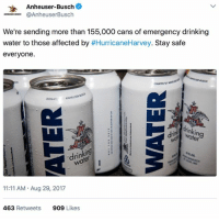 Shoutout to @anheuserbusch for halting their beer production to can waters for Texas! ---------- Follow our pages! 🇺🇸 @drunkamerica @ragingpatriots ---------- conservative republican maga presidentrump makeamericagreatagain nobama trumptrain trump2017 saturdaysarefortheboys merica usa military supportourtroops thinblueline backtheblue: Anheuser-Busch  @AnheuserBusch  .-se..uso.  We're sending more than 155,000 cans of emergency drinking  water to those affected by #HurricaneHarvey. Stay safe  everyone.  ONATID  ONATN  drinkin  water  ing  ri  11:11 AM Aug 29, 2017  463 Retweets  909 Likes Shoutout to @anheuserbusch for halting their beer production to can waters for Texas! ---------- Follow our pages! 🇺🇸 @drunkamerica @ragingpatriots ---------- conservative republican maga presidentrump makeamericagreatagain nobama trumptrain trump2017 saturdaysarefortheboys merica usa military supportourtroops thinblueline backtheblue