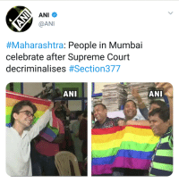 History owes an apology to LGBT community - Supreme Court of India decriminalises homosexuality in India.: ANI  @AN  #Maharashtra: People in Mumbai  celebrate after Supreme Court  decriminalises #Section377  ANI  ーANI History owes an apology to LGBT community - Supreme Court of India decriminalises homosexuality in India.